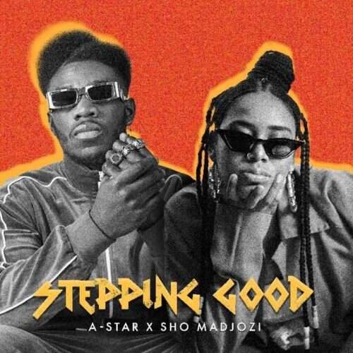 A-star - Stepping Good (feat.  Sho Madjozi)
