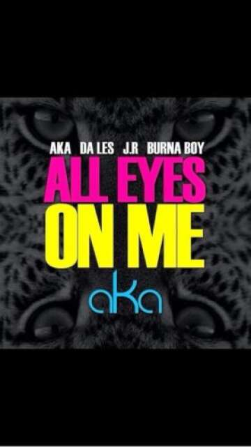 Music: AKA - All Eyes on Me (feat.  Burna Boy, Da L.E.S & JR)
