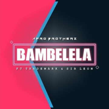 Afro Brotherz - Bambelela (feat.  TradeMark & Sir Leon)
