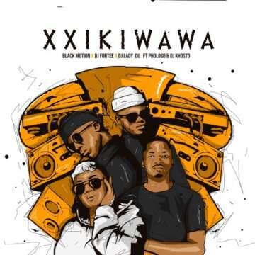 Black Motion, DJ Fortee & Lady Du - Xxikiwawa (feat.  Pholoso & DJ Khotso)