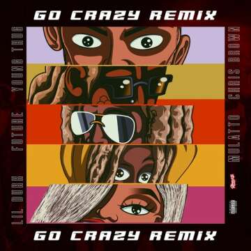 Chris Brown & Young Thug - Go Crazy (Remix) (feat.  Future, Lil Durk & Mulatto)