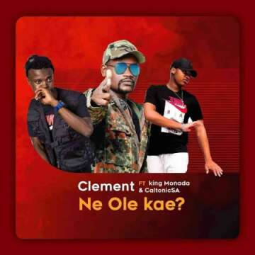 Clement - Ne Ole Kae (feat.  King Monada & Caltonic SA)