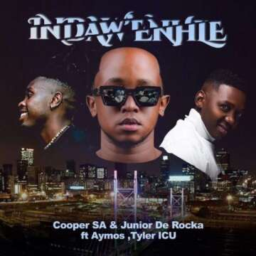 Cooper SA & Junior De Rocka - Indaw'Enhle (feat.  Aymos & Tyler ICU)
