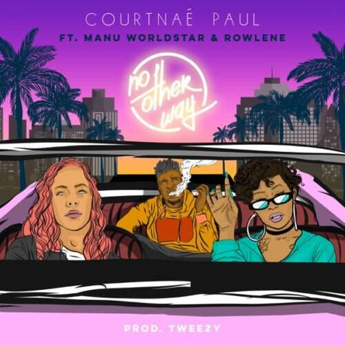 Courtnae Paul - No Other Way (feat.  Manu Worldstar & Rowlene)