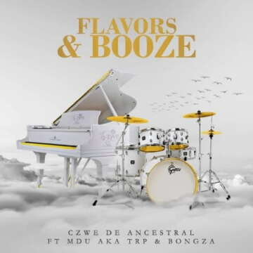 Czwe De Ancestral - Flavors & Booze (feat.  MDU aka TRP & Bongza)