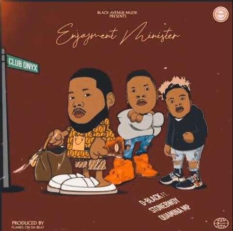 D-Black - Enjoyment Minister (feat.  Stonebwoy & Quamina MP)
