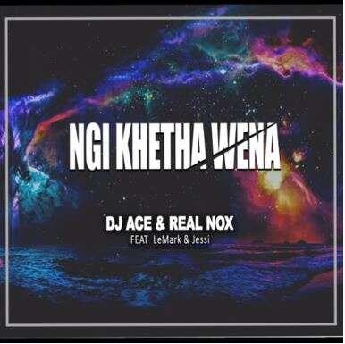 DJ Ace & Real Nox - Ngi Khetha Wena (feat.  LeMark & Jessi)