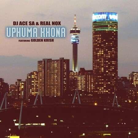DJ Ace & Real Nox - Uphuma Khona (feat.  Golden Krish)