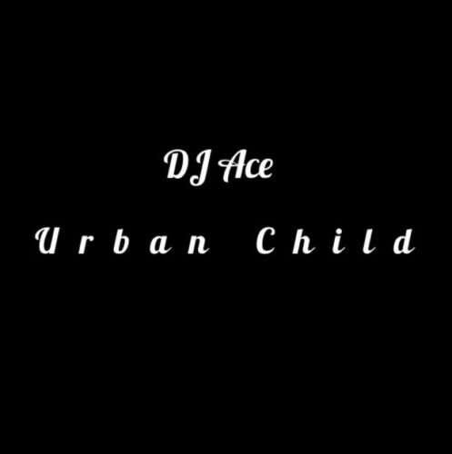 DJ Ace - Urban Child