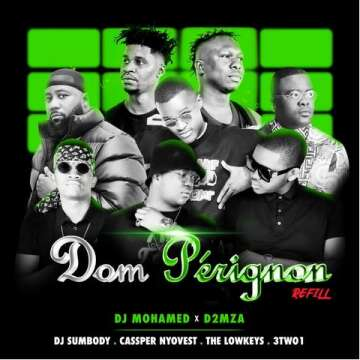 DJ Mohamed & D2mza - Dom Pérignon Refill (feat.  DJ Sumbody, Cassper Nyovest, The Lowkeys & 3TWO1)
