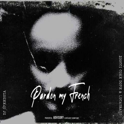 DJ Speedsta - Pardon My French (feat.  Zoocci Coke Dope & Lucasraps)