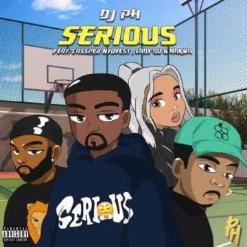 DJ pH - Serious (feat.  Cassper Nyovest, Lady Du & Makwa)