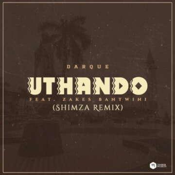 Music: Darque & Shimza - Uthando (Remix) (feat.  Zakes Bantwini)