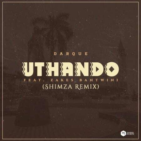 Darque & Shimza - Uthando (Remix) (feat.  Zakes Bantwini)