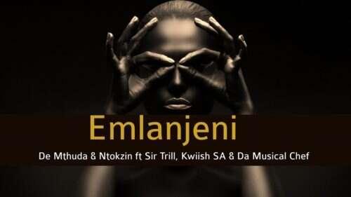 De Mthuda & Ntokzin - Emlanjeni (feat.  Sir Trill, Kwiish SA & Da Musical Chef)