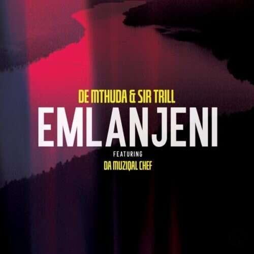 De Mthuda & Sir Trill - Emlanjeni (feat.  Da Musical Chef)
