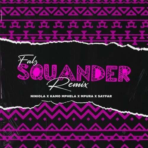 Falz - Squander (Remix) (feat.  Niniola, Kamo Mphela, Mpura & Sayfar)