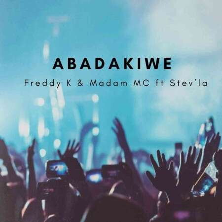 Freddy K - Abadakiwe (feat.  Madam MC & Stev'La)