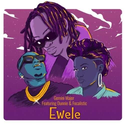 Gemini Major - Ewele (feat.  Dunnie & Focalistic)