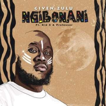 Music: Given Zulu - Ngiboyani (feat.  Kid X & Professor)
