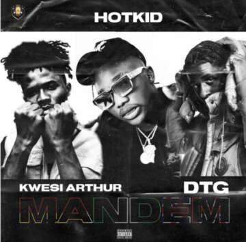 Music: Hotkid - Mandem (feat.  Kwesi Arthur & DTG)