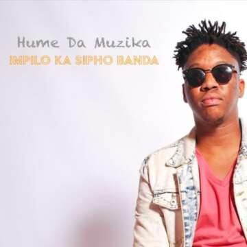 Hume Da Muzika - Impilo Ka Sipho Banda (feat.  Kabza De Small, DJ Maphorisa & Sipho Banda)