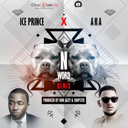 Ice Prince - N Word (Remix) (feat.  AKA)