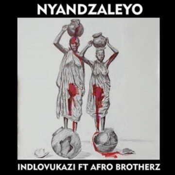 Idlovukazi - Nyandzaleyo (feat.  Afro Brotherz)