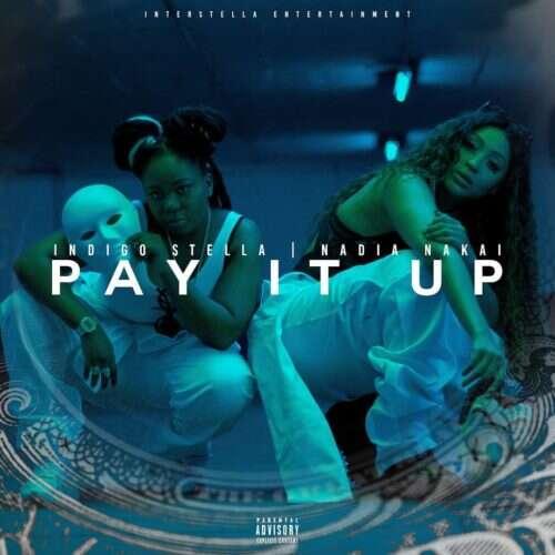 Indigo Stella - Pay It Up (feat.  Nadia Nakai)