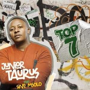 Junior Taurus - Top 7 (feat.  Sino Msolo)