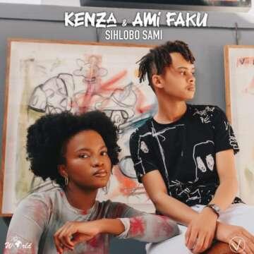 Kenza & Ami Faku - Sihlobo Sami