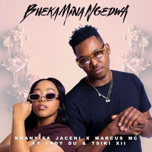 Khanyisa Jaceni, Marcus MC & Lady Du - Bheka Mina Ngedwa (feat.  Tsiki XII)