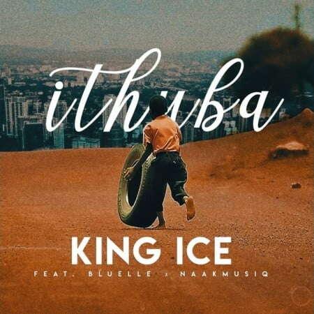 King Ice - iThuba (feat.  Bluelle & NaakMusiQ)