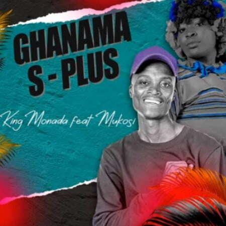 King Monada - Ghanama S-Plus (feat.  Mukosi)