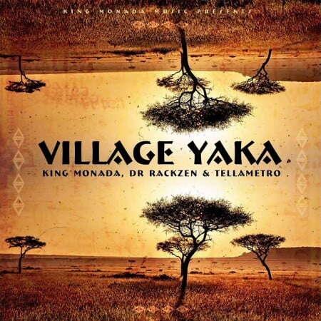 King Monada - Village Yaka (feat.  Dr Rackzen & Tellametro)