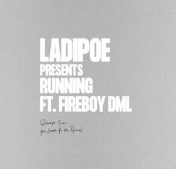 Music: Ladipoe - Running (feat.  Fireboy DML)