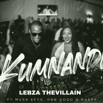 Lebza TheVillian - Kumnandi (feat.  Musa Keys, DBN Gogo & Raspy)