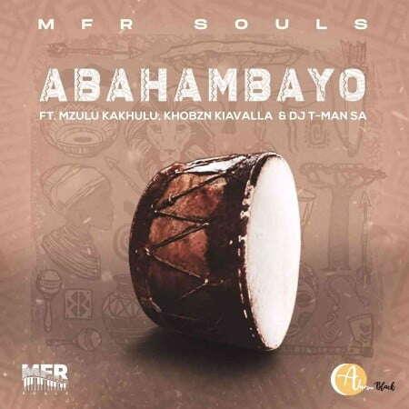 MFR Souls - Abahambayo (feat.  Mzulu Kakhulu, Khobzn Kiavalla & T-Man SA)
