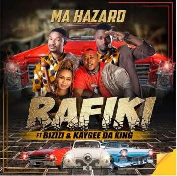 Ma Hazard - Rafiki (feat.  Bizizi & Kaygee DaKing)