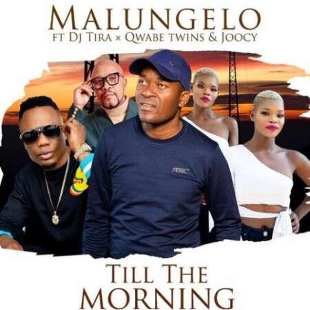 Malungelo - Till The Morning (feat.  DJ Tira, Q Twins & Joocy)