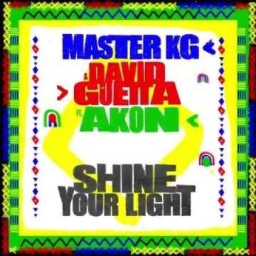 Music: Master KG - Shine Your Light (feat.  David Guetta & Akon)