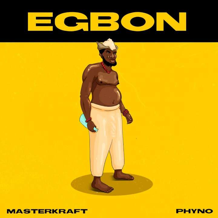 Masterkraft & Phyno - Egbon