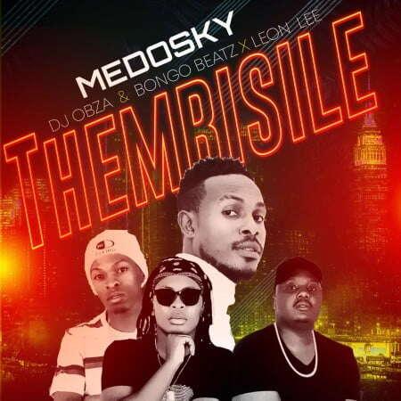Medosky - Thembisile (feat.  DJ Obza, Leon Lee & Bongo Beats)