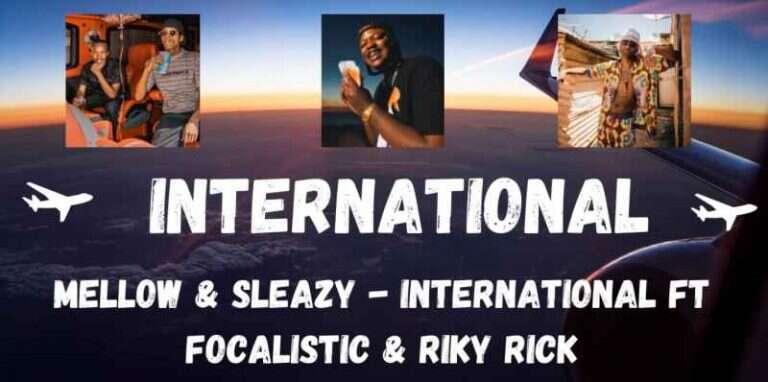 Mellow & Sleazy - International (feat.  Focalistic & Riky Rick)