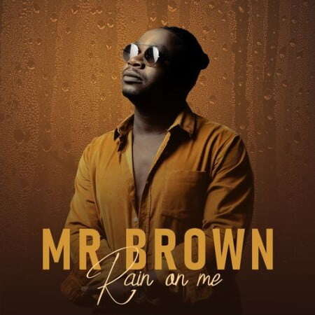 Download Album: Mr Brown - Rain On Me