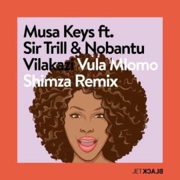 Music: Musa Keys & Shimza - Vula Mlomo (Remix) (feat.  Sir Trill & Nobantu Vilakazi)