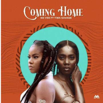 Music: Mz Vee - Coming Home (feat.  Tiwa Savage)