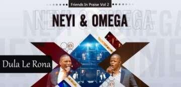 Neyi Zimu & Omega Khunou - Dula Le Rona (Friends In Praise)