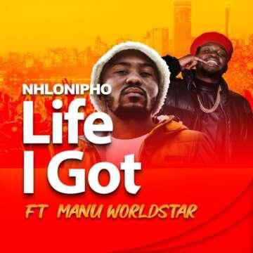 Nhlonipho - Life I Got (feat.  Manu WorldStar)