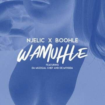 Njelic & Boohle - Wamuhle (feat.  Da Muziqal Chief & De Mthuda)